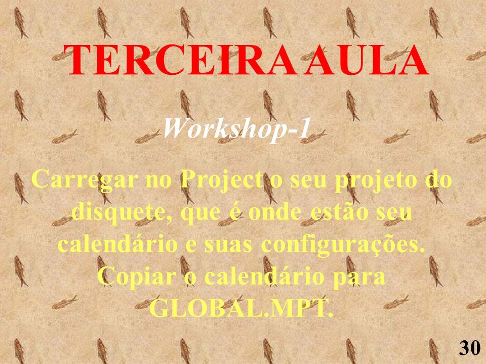 30 TERCEIRA AULA Workshop-1 Carregar no Project o seu projeto do disquete, que é onde estão seu calendário e suas configurações. Copiar o calendário p