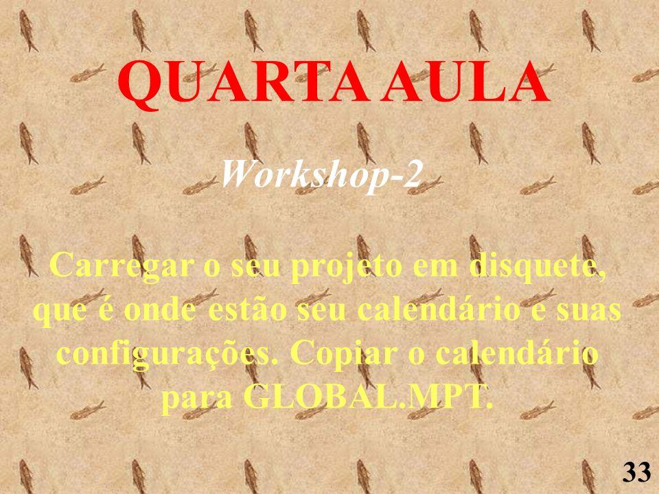 33 QUARTA AULA Workshop-2 Carregar o seu projeto em disquete, que é onde estão seu calendário e suas configurações. Copiar o calendário para GLOBAL.MP