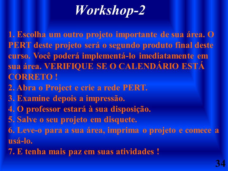 34 Workshop-2 1. Escolha um outro projeto importante de sua área. O PERT deste projeto será o segundo produto final deste curso. Você poderá implement