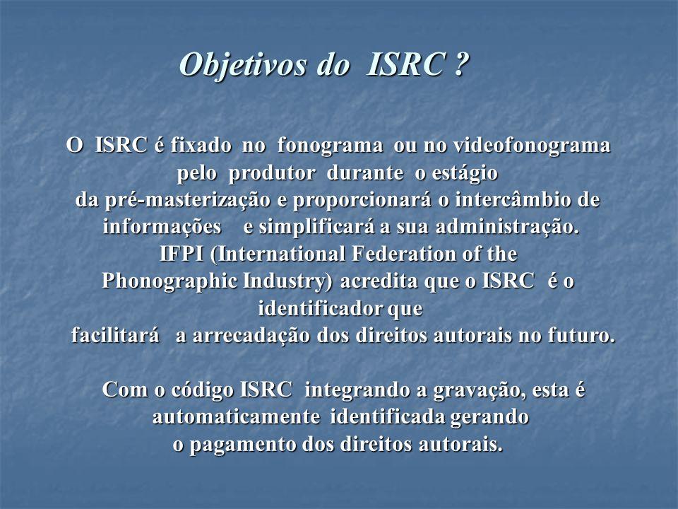 IFPI Recomenda que todos os Produtores Fonográficos utilizem o ISRC O ISRC é um padrão de cadastramento para gravações de áudio, vídeo e a maioria dos discos óticos.