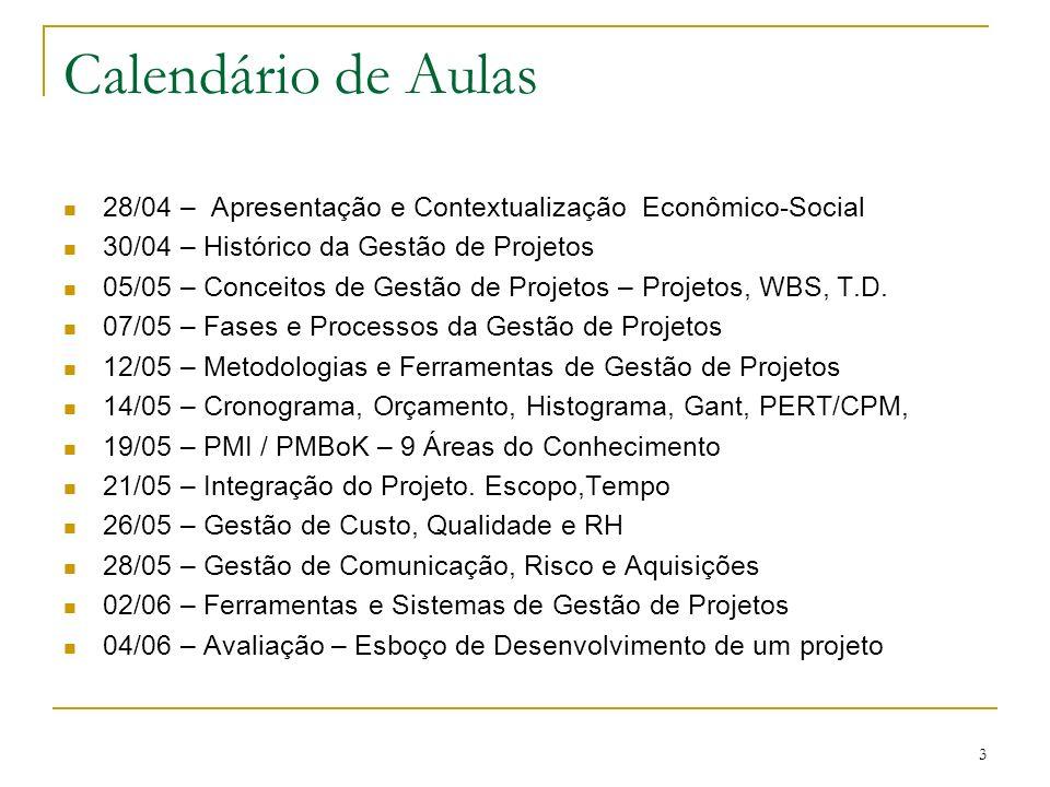 3 Calendário de Aulas 28/04 – Apresentação e Contextualização Econômico-Social 30/04 – Histórico da Gestão de Projetos 05/05 – Conceitos de Gestão de