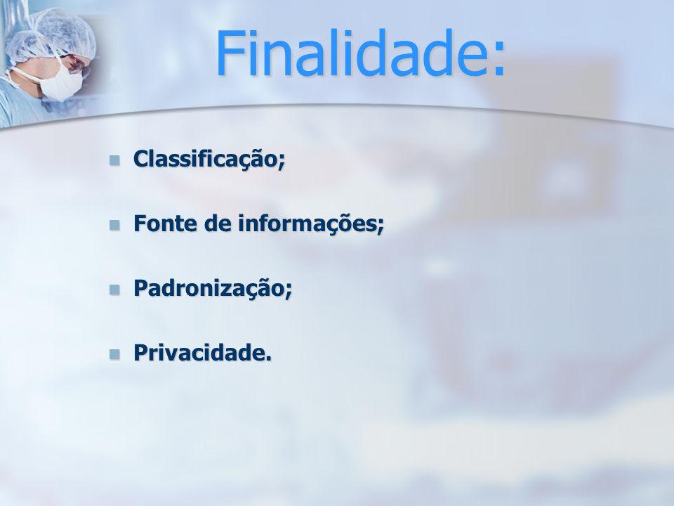 Finalidade: Classificação; Classificação; Fonte de informações; Fonte de informações; Padronização; Padronização; Privacidade. Privacidade.