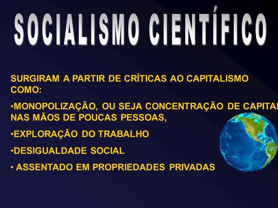 SURGIRAM A PARTIR DE CRÍTICAS AO CAPITALISMO COMO: MONOPOLIZAÇÃO, OU SEJA CONCENTRAÇÃO DE CAPITAL NAS MÃOS DE POUCAS PESSOAS, EXPLORAÇÃO DO TRABALHO DESIGUALDADE SOCIAL ASSENTADO EM PROPRIEDADES PRIVADAS