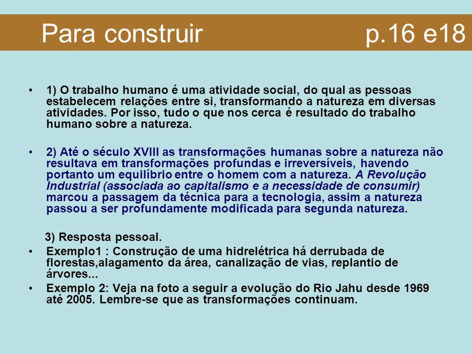 Para construir p.16 e18 1) O trabalho humano é uma atividade social, do qual as pessoas estabelecem relações entre si, transformando a natureza em div