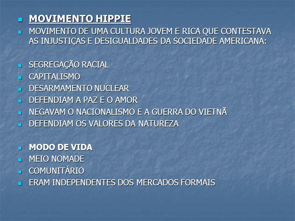MOVIMENTO HIPPIE MOVIMENTO HIPPIE MOVIMENTO DE UMA CULTURA JOVEM E RICA QUE CONTESTAVA AS INJUSTIÇAS E DESIGUALDADES DA SOCIEDADE AMERICANA: MOVIMENTO