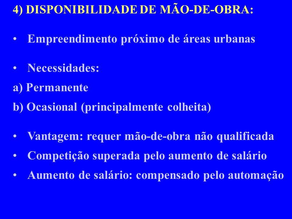 4) DISPONIBILIDADE DE MÃO-DE-OBRA: Empreendimento próximo de áreas urbanas Necessidades: a) Permanente b) Ocasional (principalmente colheita) Vantagem