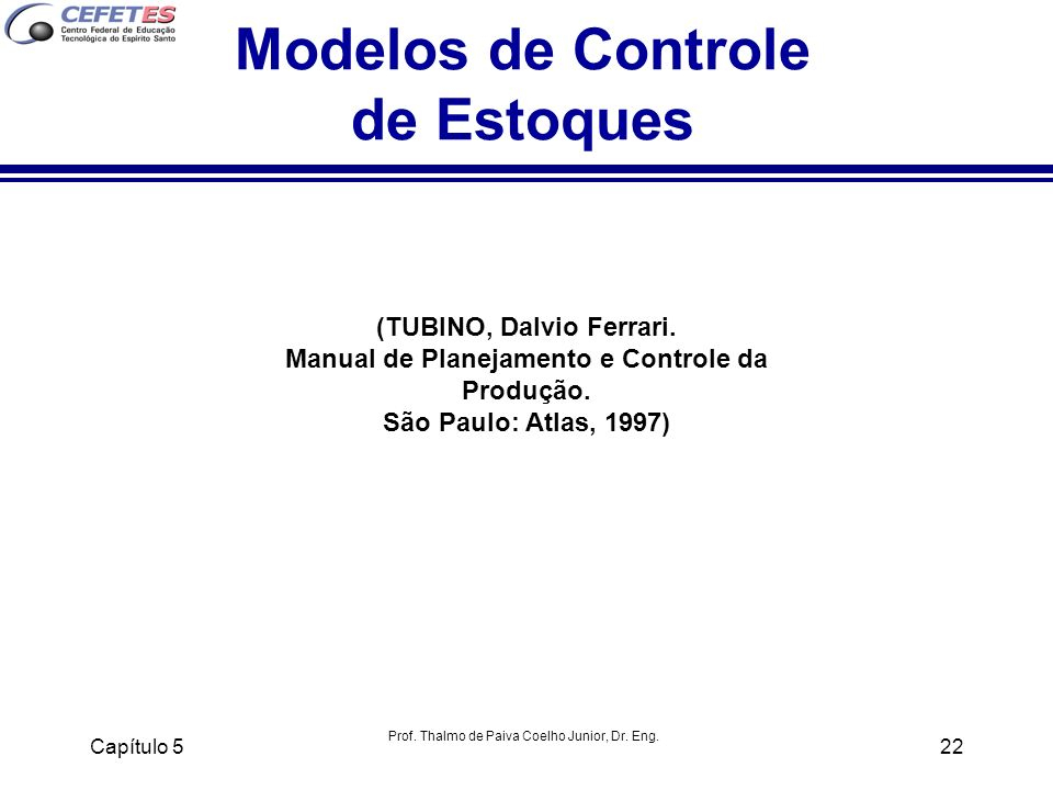 Prof. Thalmo de Paiva Coelho Junior, Dr. Eng. Capítulo 522 Modelos de Controle de Estoques (TUBINO, Dalvio Ferrari. Manual de Planejamento e Controle