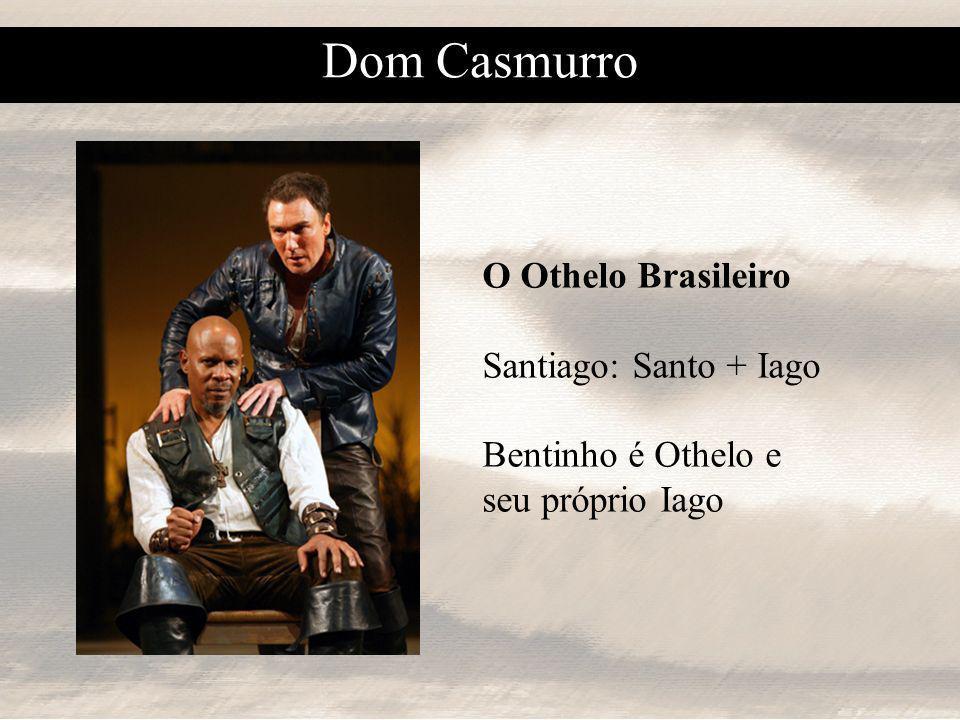 O Othelo Brasileiro Santiago: Santo + Iago Bentinho é Othelo e seu próprio Iago