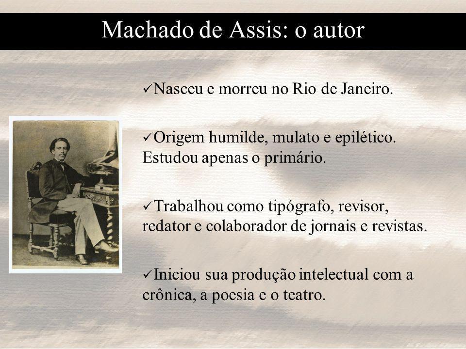 Machado de Assis: o autor Nasceu e morreu no Rio de Janeiro.