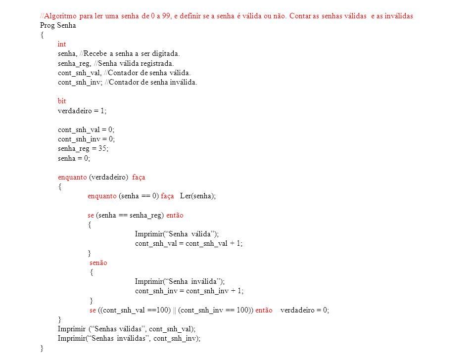 //Algoritmo para ler uma senha de 0 a 99, e definir se a senha é válida ou não. Contar as senhas válidas e as inválidas Prog Senha { int senha, //Rece