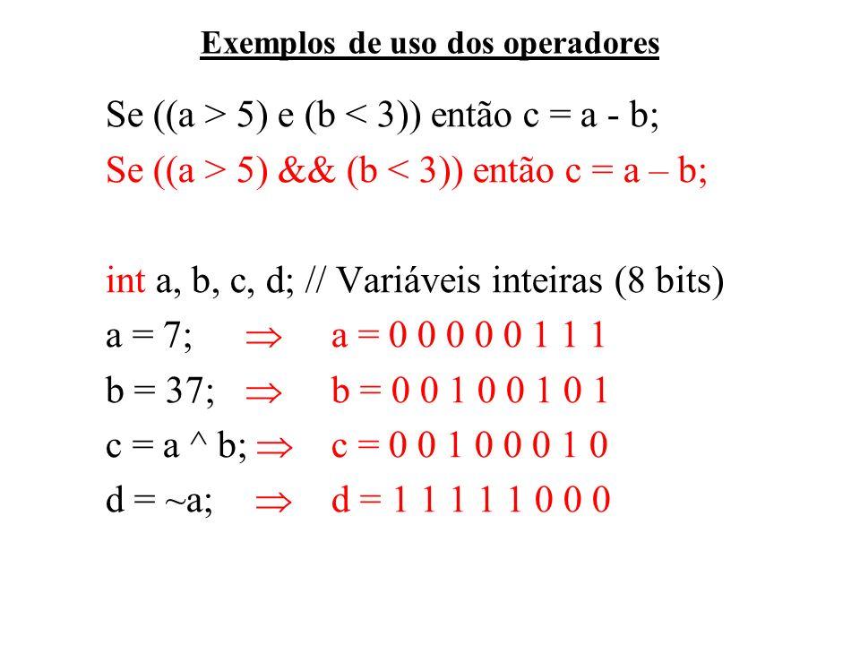 Exemplos de uso dos operadores Se ((a > 5) e (b < 3)) então c = a - b; Se ((a > 5) && (b < 3)) então c = a – b; int a, b, c, d; // Variáveis inteiras