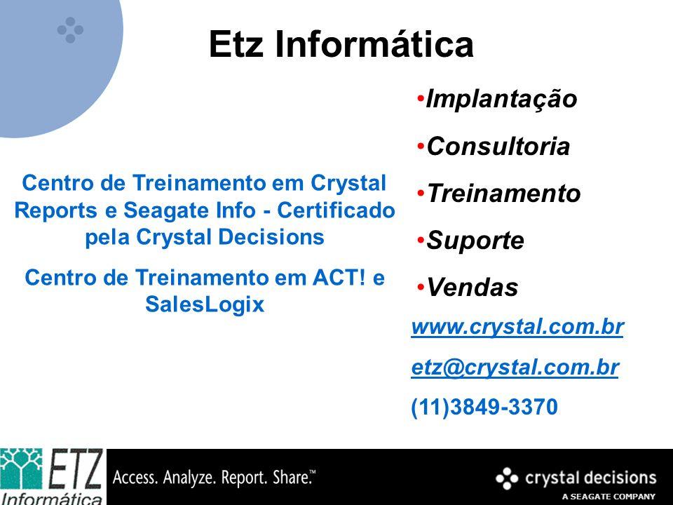 A SEAGATE COMPANY Centro de Treinamento em Crystal Reports e Seagate Info - Certificado pela Crystal Decisions Centro de Treinamento em ACT! e SalesLo