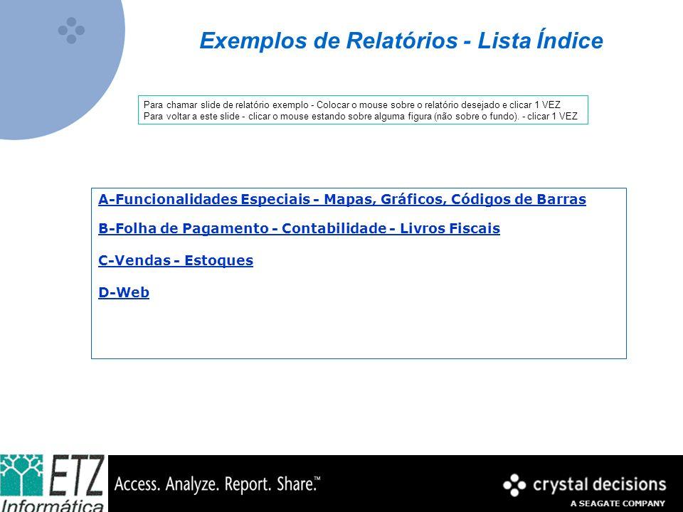 A SEAGATE COMPANY Exemplos de Relatórios - Lista Índice Para chamar slide de relatório exemplo - Colocar o mouse sobre o relatório desejado e clicar 1