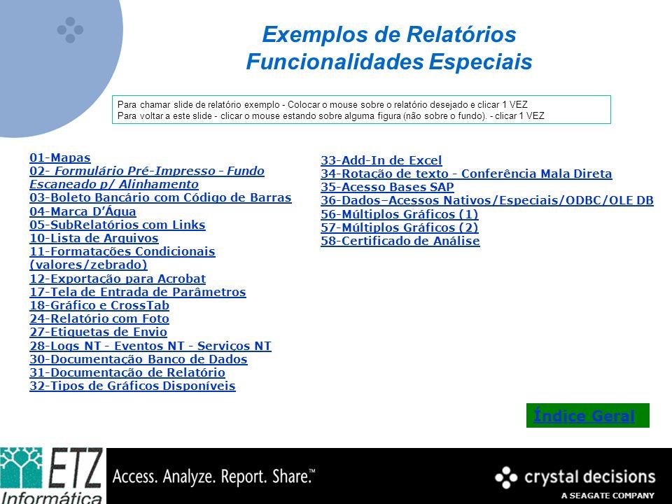 A SEAGATE COMPANY Exemplos de Relatórios Funcionalidades Especiais 01-Mapas 02- Formulário Pré-Impresso - Fundo Escaneado p/ Alinhamento 03-Boleto Ban