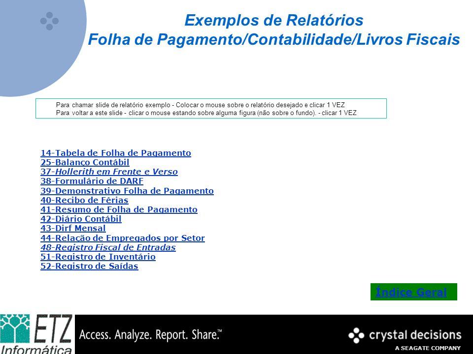 A SEAGATE COMPANY Exemplos de Relatórios Folha de Pagamento/Contabilidade/Livros Fiscais 14-Tabela de Folha de Pagamento 25-Balanço Contábil 37-Holler