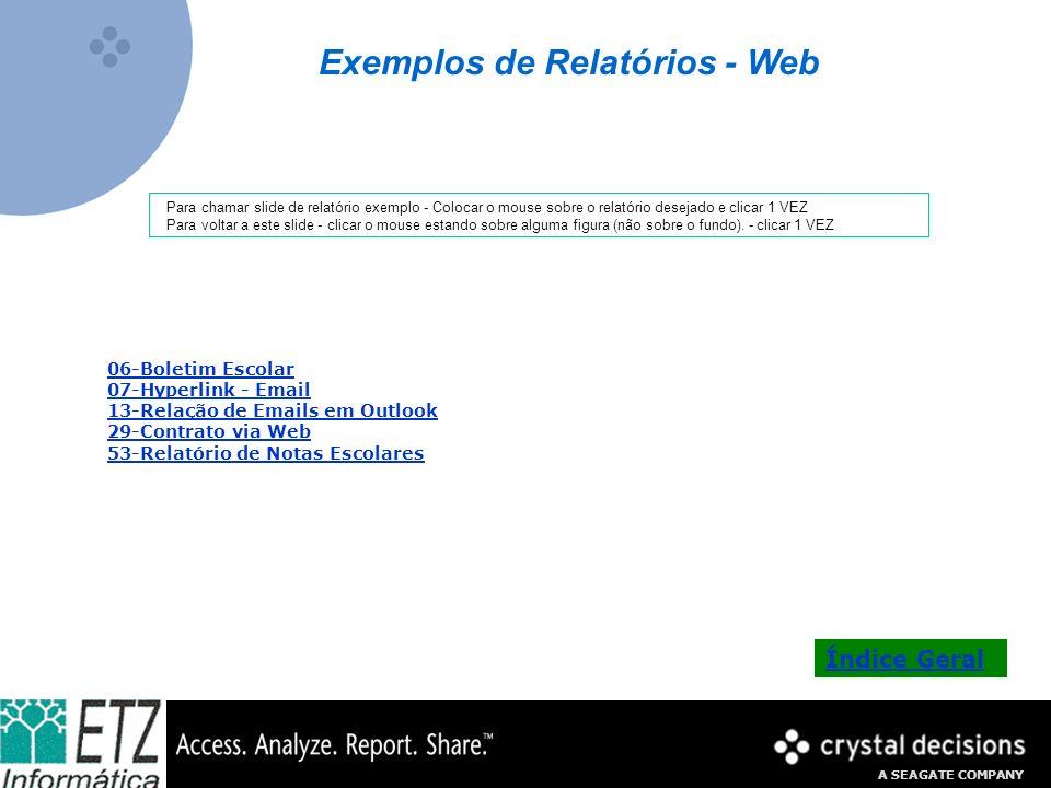 A SEAGATE COMPANY Exemplos de Relatórios - Web 06-Boletim Escolar 07-Hyperlink - Email 13-Relação de Emails em Outlook 29-Contrato via Web 53-Relatóri