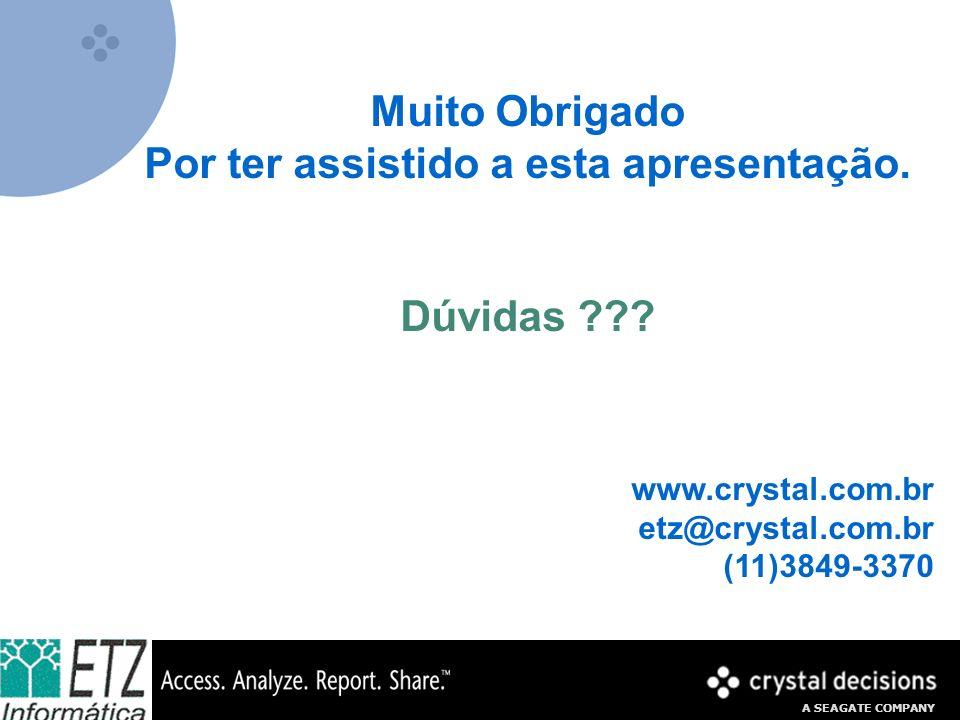 A SEAGATE COMPANY Muito Obrigado Por ter assistido a esta apresentação. Dúvidas ??? www.crystal.com.br etz@crystal.com.br (11)3849-3370