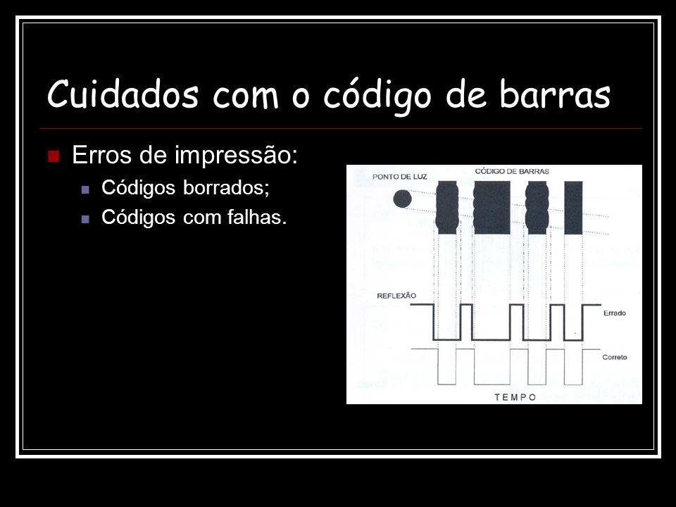 Cuidados com o código de barras Erros de impressão: Códigos borrados; Códigos com falhas.