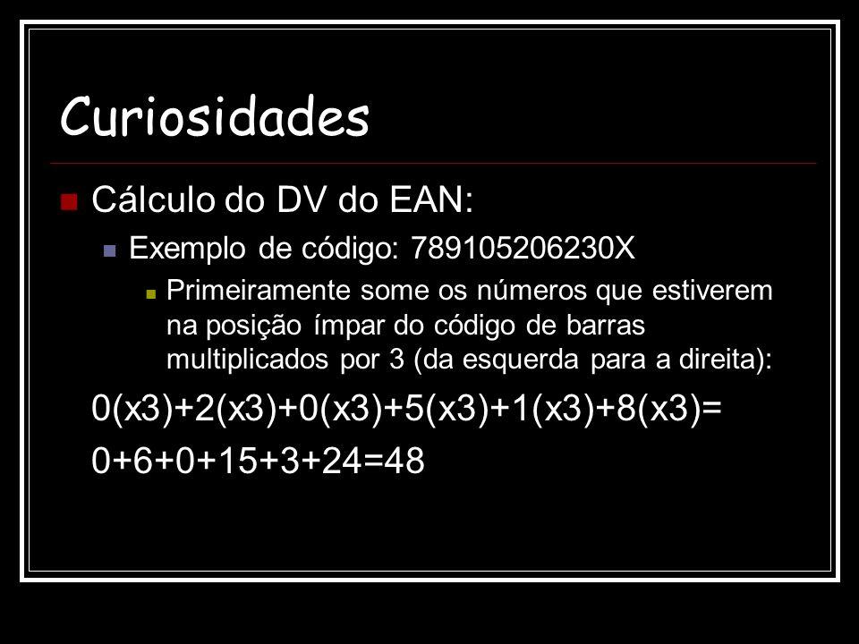 Curiosidades Cálculo do DV do EAN: Exemplo de código: 789105206230X Primeiramente some os números que estiverem na posição ímpar do código de barras m