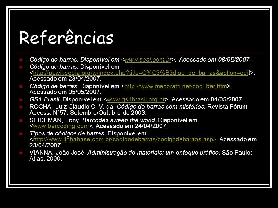 Referências Código de barras. Disponível em. Acessado em 08/05/2007.www.seal.com.br Código de barras. Disponível em. Acessado em 23/04/2007.http://pt.
