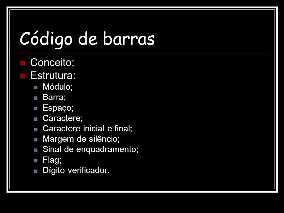 Código de barras Conceito; Estrutura: Módulo; Barra; Espaço; Caractere; Caractere inicial e final; Margem de silêncio; Sinal de enquadramento; Flag; D