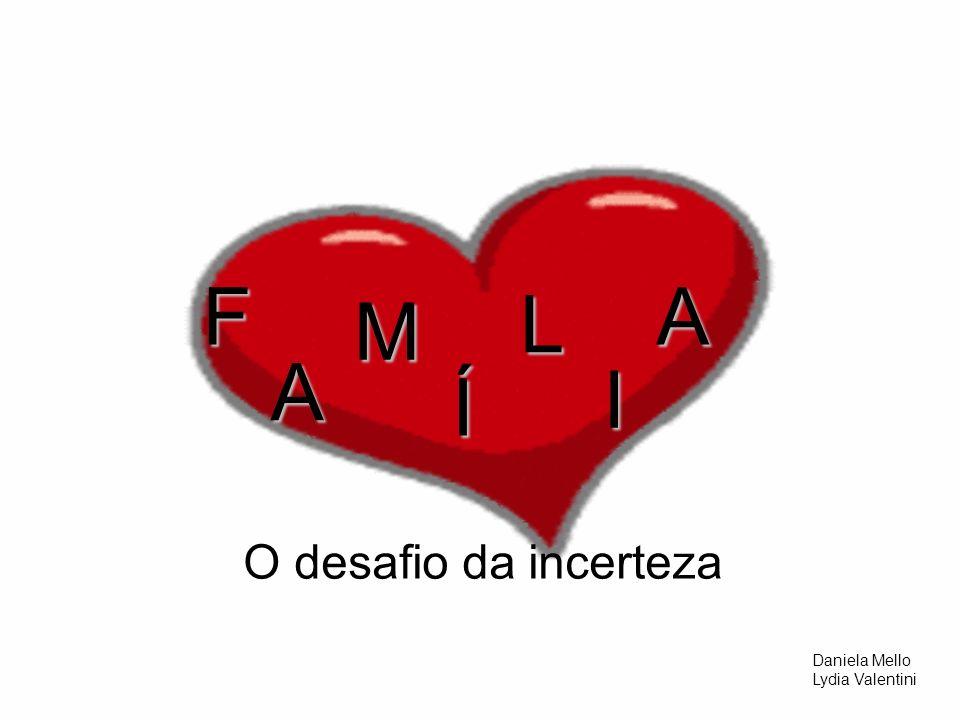 O desafio da incertezaF A M Í L I A Daniela Mello Lydia Valentini