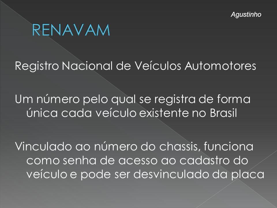 Registro Nacional de Veículos Automotores Um número pelo qual se registra de forma única cada veículo existente no Brasil Vinculado ao número do chass