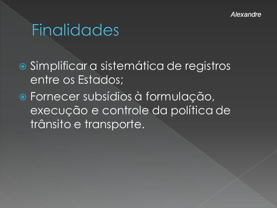 Simplificar a sistemática de registros entre os Estados; Fornecer subsídios à formulação, execução e controle da política de trânsito e transporte. Al