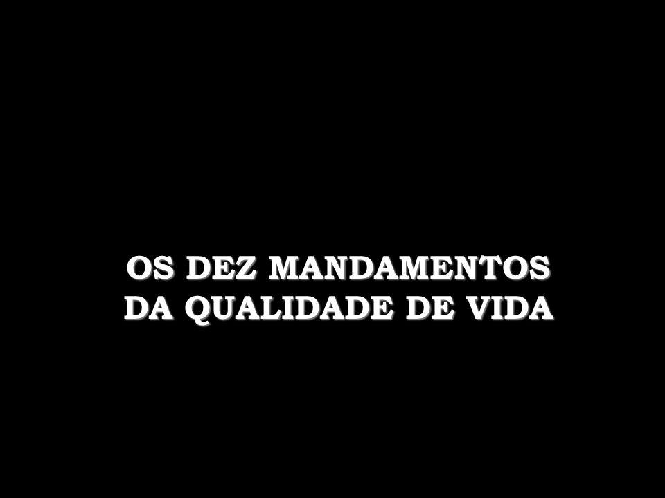 OS DEZ MANDAMENTOS DA QUALIDADE DE VIDA
