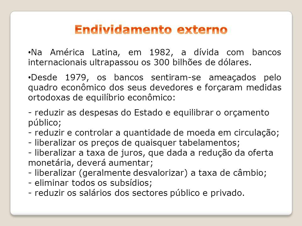 Na América Latina, em 1982, a dívida com bancos internacionais ultrapassou os 300 bilhões de dólares. Desde 1979, os bancos sentiram-se ameaçados pelo