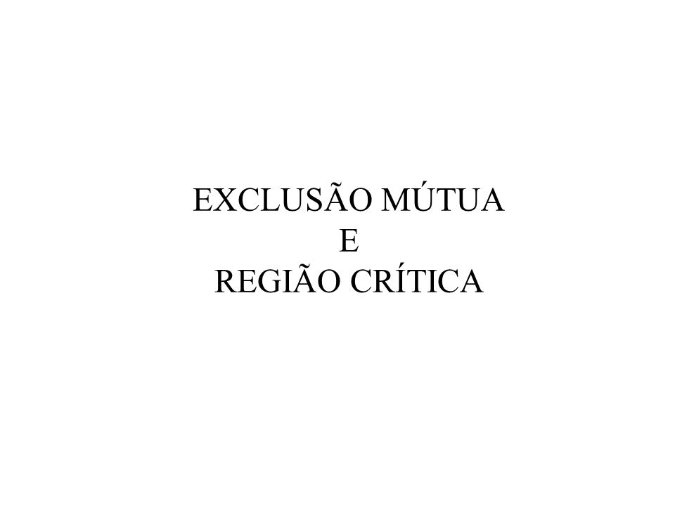 EXCLUSÃO MÚTUA E REGIÃO CRÍTICA