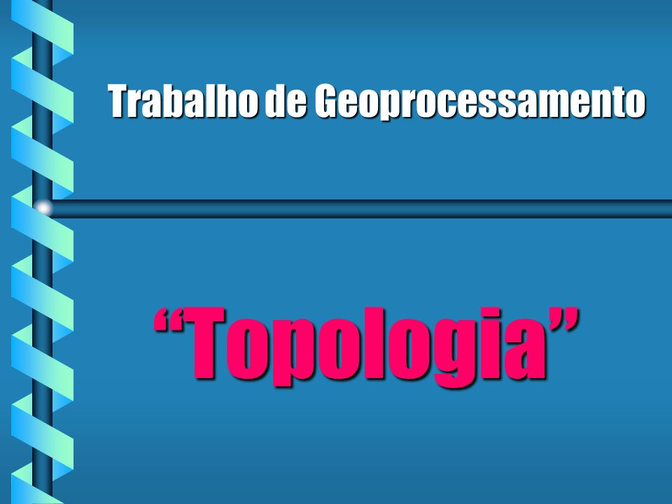 Trabalho de Geoprocessamento Topologia