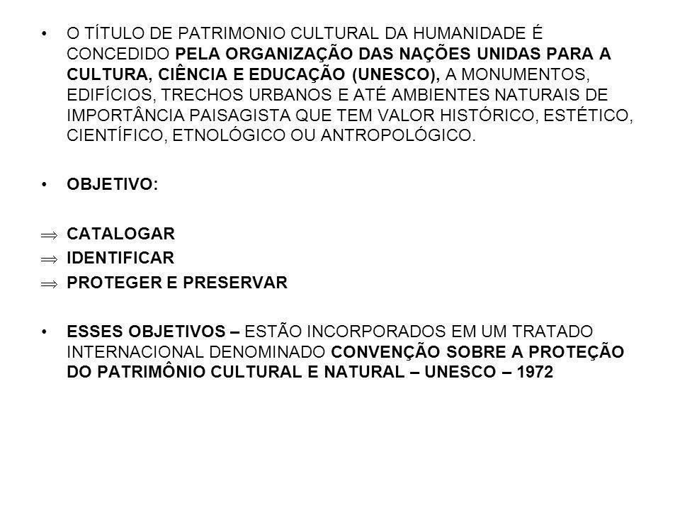 O TÍTULO DE PATRIMONIO CULTURAL DA HUMANIDADE É CONCEDIDO PELA ORGANIZAÇÃO DAS NAÇÕES UNIDAS PARA A CULTURA, CIÊNCIA E EDUCAÇÃO (UNESCO), A MONUMENTOS