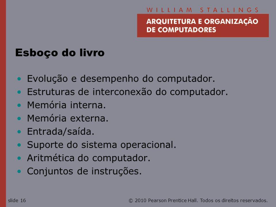 © 2010 Pearson Prentice Hall. Todos os direitos reservados.slide 16 Esboço do livro Evolução e desempenho do computador. Estruturas de interconexão do