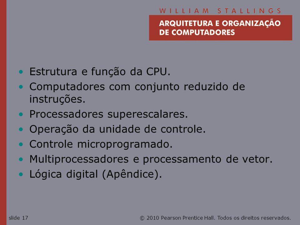 © 2010 Pearson Prentice Hall. Todos os direitos reservados.slide 17 Estrutura e função da CPU. Computadores com conjunto reduzido de instruções. Proce