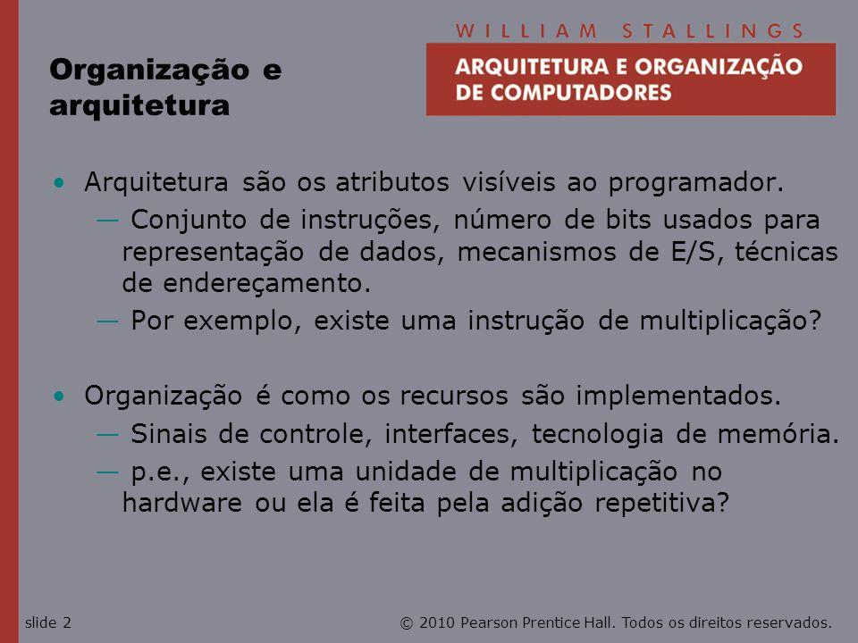 © 2010 Pearson Prentice Hall. Todos os direitos reservados.slide 2 Organização e arquitetura Arquitetura são os atributos visíveis ao programador. Con