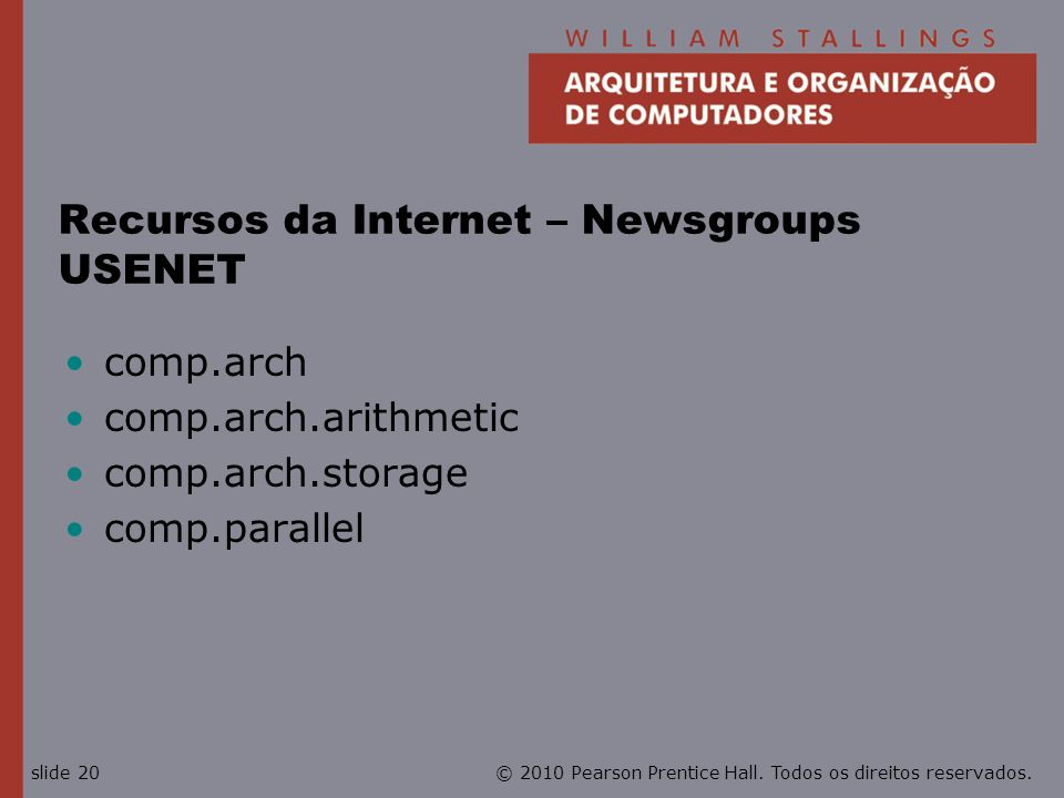 © 2010 Pearson Prentice Hall. Todos os direitos reservados.slide 20 Recursos da Internet – Newsgroups USENET comp.arch comp.arch.arithmetic comp.arch.