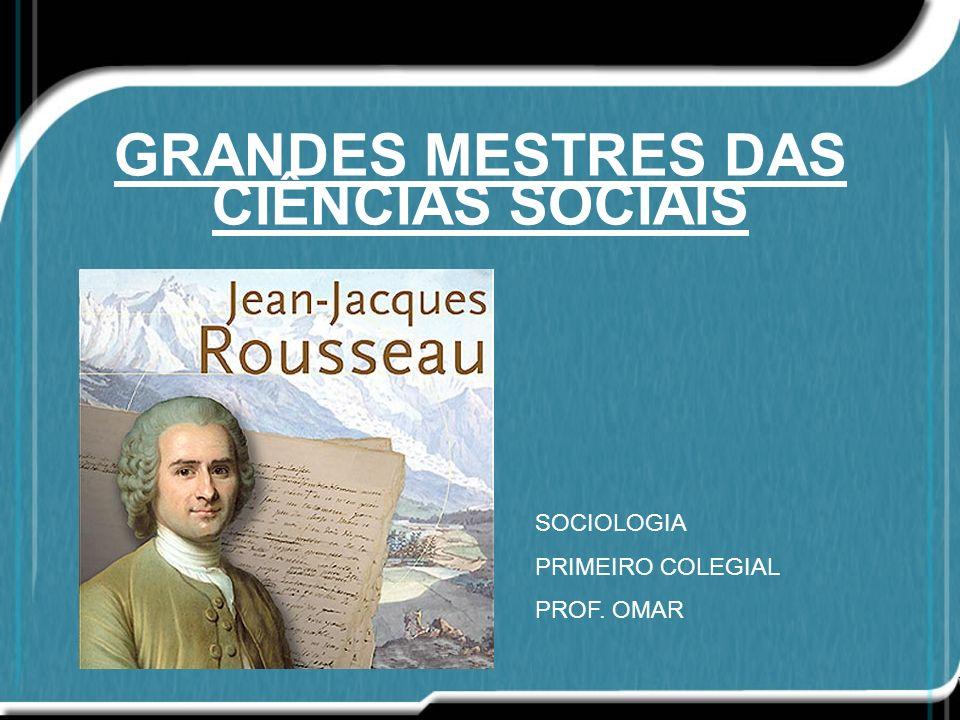 GRANDES MESTRES DAS CIÊNCIAS SOCIAIS SOCIOLOGIA PRIMEIRO COLEGIAL PROF. OMAR