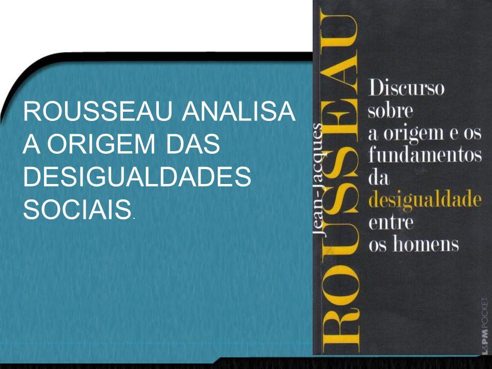TIPOS DE DESIGUALDADE SEGUNDO ROUSSEAU A)NATURAL OU FÍSICA.