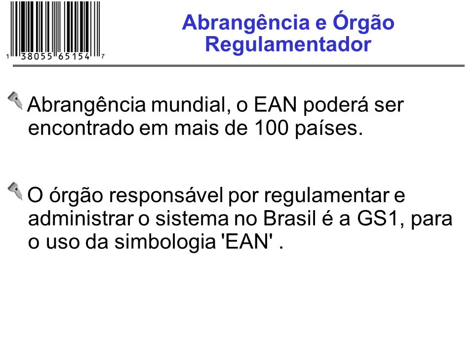 Abrangência e Órgão Regulamentador Abrangência mundial, o EAN poderá ser encontrado em mais de 100 países. O órgão responsável por regulamentar e admi