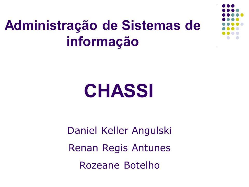 Administração de Sistemas de informação Daniel Keller Angulski Renan Regis Antunes Rozeane Botelho CHASSI