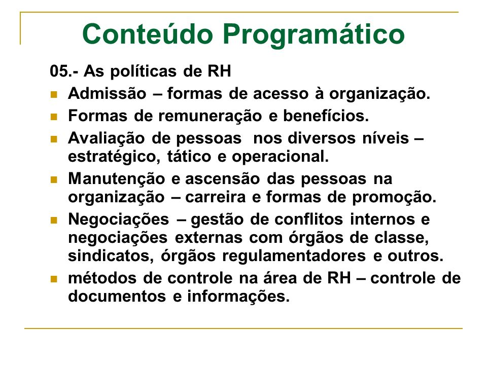 Conteúdo Programático 05.- As políticas de RH Admissão – formas de acesso à organização. Formas de remuneração e benefícios. Avaliação de pessoas nos