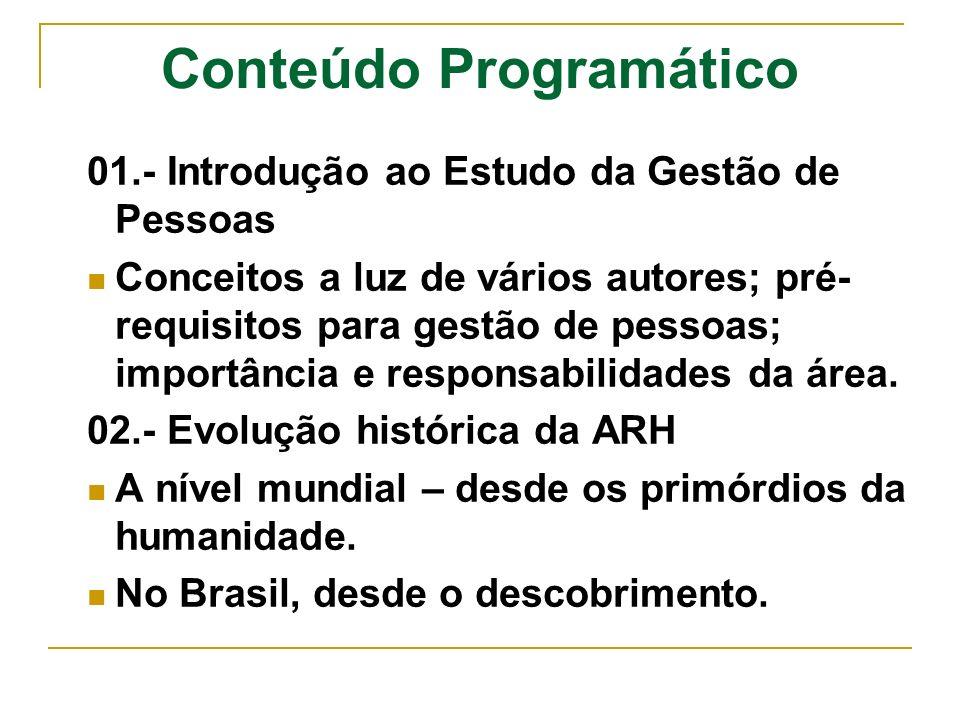 Conteúdo Programático 01.- Introdução ao Estudo da Gestão de Pessoas Conceitos a luz de vários autores; pré- requisitos para gestão de pessoas; import