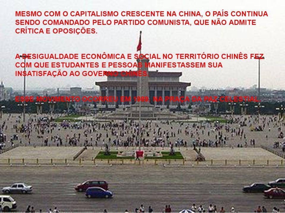 MESMO COM O CAPITALISMO CRESCENTE NA CHINA, O PAÍS CONTINUA SENDO COMANDADO PELO PARTIDO COMUNISTA, QUE NÃO ADMITE CRÍTICA E OPOSIÇÕES. A DESIGUALDADE