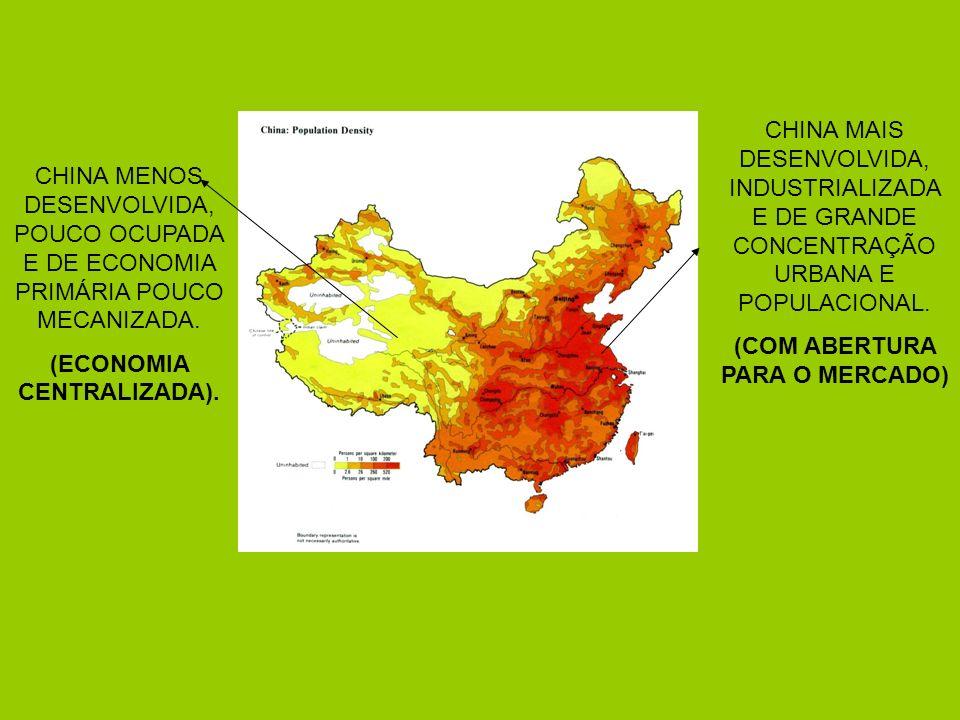 CHINA MENOS DESENVOLVIDA, POUCO OCUPADA E DE ECONOMIA PRIMÁRIA POUCO MECANIZADA. (ECONOMIA CENTRALIZADA). CHINA MAIS DESENVOLVIDA, INDUSTRIALIZADA E D