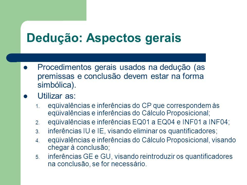 Dedução: Aspectos gerais Procedimentos gerais usados na dedução (as premissas e conclusão devem estar na forma simbólica). Utilizar as: 1. eqüivalênci