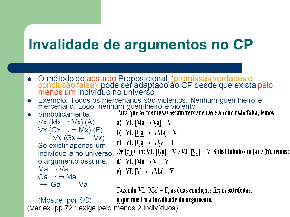 Invalidade de argumentos no CP O método do absurdo Proposicional, (premissas verdades e conclusão falsa), pode ser adaptado ao CP desde que exista pel