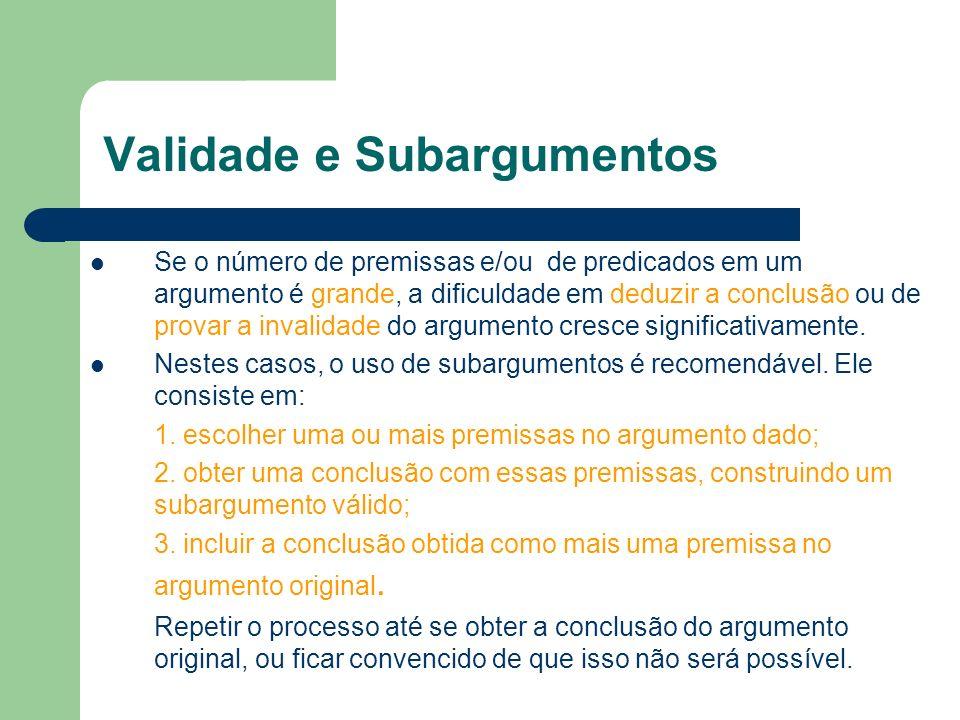 Validade e Subargumentos Se o número de premissas e/ou de predicados em um argumento é grande, a dificuldade em deduzir a conclusão ou de provar a inv