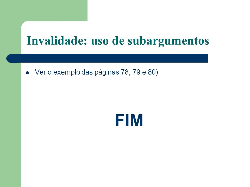 Invalidade: uso de subargumentos Ver o exemplo das páginas 78, 79 e 80) FIM