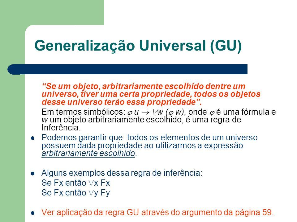 Generalização Universal (GU) Se um objeto, arbitrariamente escolhido dentre um universo, tiver uma certa propriedade, todos os objetos desse universo
